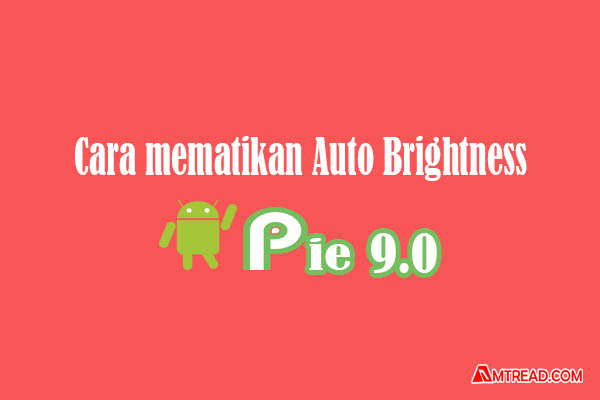 Cara Mematikan Fitur Auto Brightness Pada Android Pie 9.0