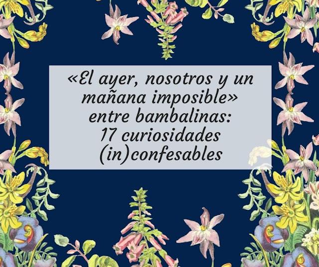 «El ayer, nosotros y un mañana imposible» entre bambalinas: 17 curiosidades (in)confesables