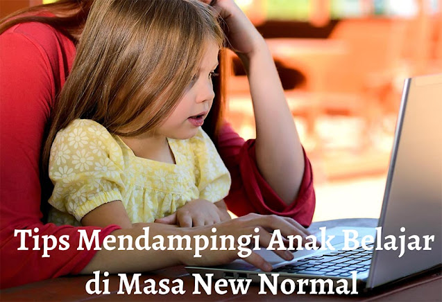 Tips Mendampingi Anak Belajar di Masa New Normal