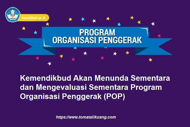 kemendikbud akan menunda sementara dan mengevaluasi program organisasi penggerak (pop) tomatalikuang.com