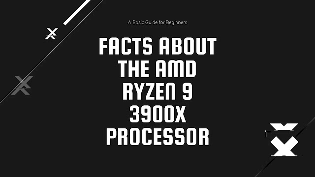 Facts About the AMD Ryzen 9 3900X Processor