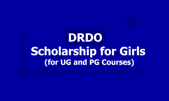DRDO Scholarship for Girls 2019, Apply Online up to September 10 (DRDO Scholarship Scheme for Girls)