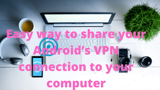 Easy way to share your Android's VPN connection to your computer