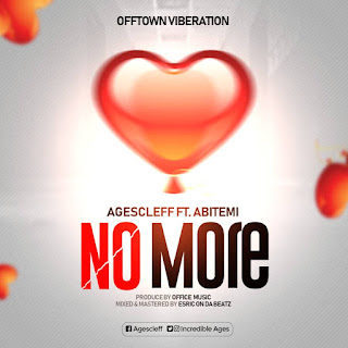 Music Download] AgesCleff ft  Abitemi - NO MORE-( Prod By