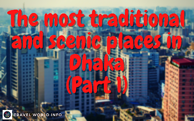 The most traditional and scenic places in Dhaka (Part 1)