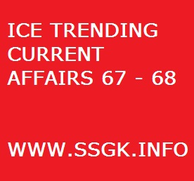 ICE TRENDING CURRENT AFFAIRS 67 - 68