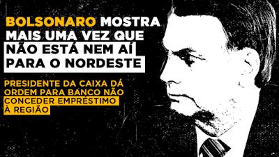 Bolsonaro com denúncia sobre Caixa e Nordeste
