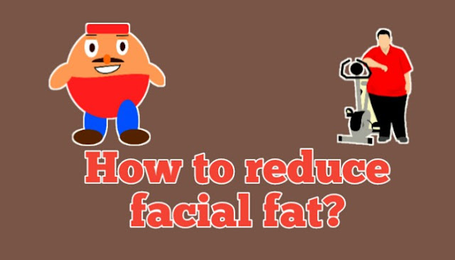 How to reduce facial fat?
