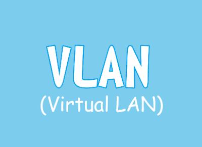 Pengertian VLAN (Virtual LAN) dan Fungsinya