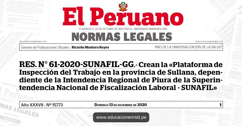 RES. N° 61-2020-SUNAFIL-GG.- Crean la «Plataforma de Inspección del Trabajo en la provincia de Sullana, dependiente de la Intendencia Regional de Piura de la Superintendencia Nacional de Fiscalización Laboral - SUNAFIL»