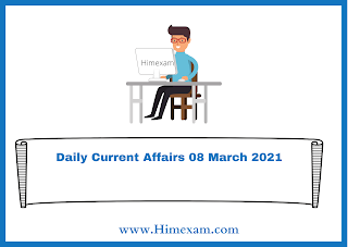 Daily Current Affairs 08 March  2021