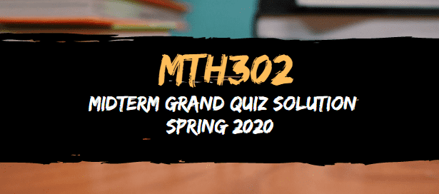 MTH302 MIDTERM GRAND QUIZ SPRING 2020