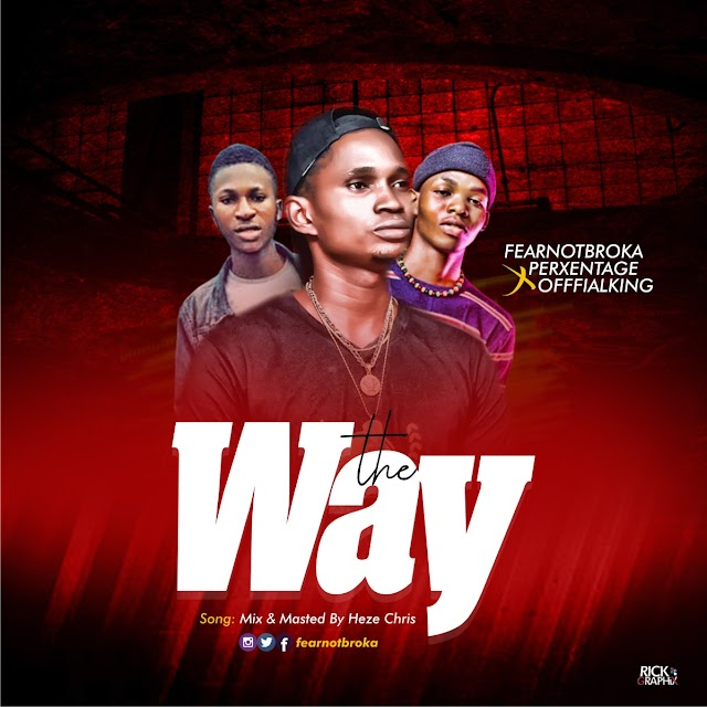 [AUDIO] Fearnot Broka – THE WAY ft Perxentage x Officialking