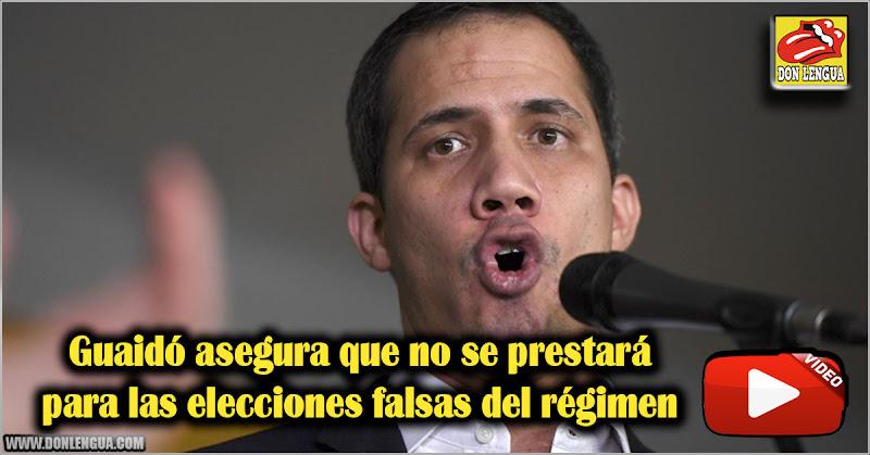 Guaidó asegura que no se prestará para las elecciones falsas del régimen