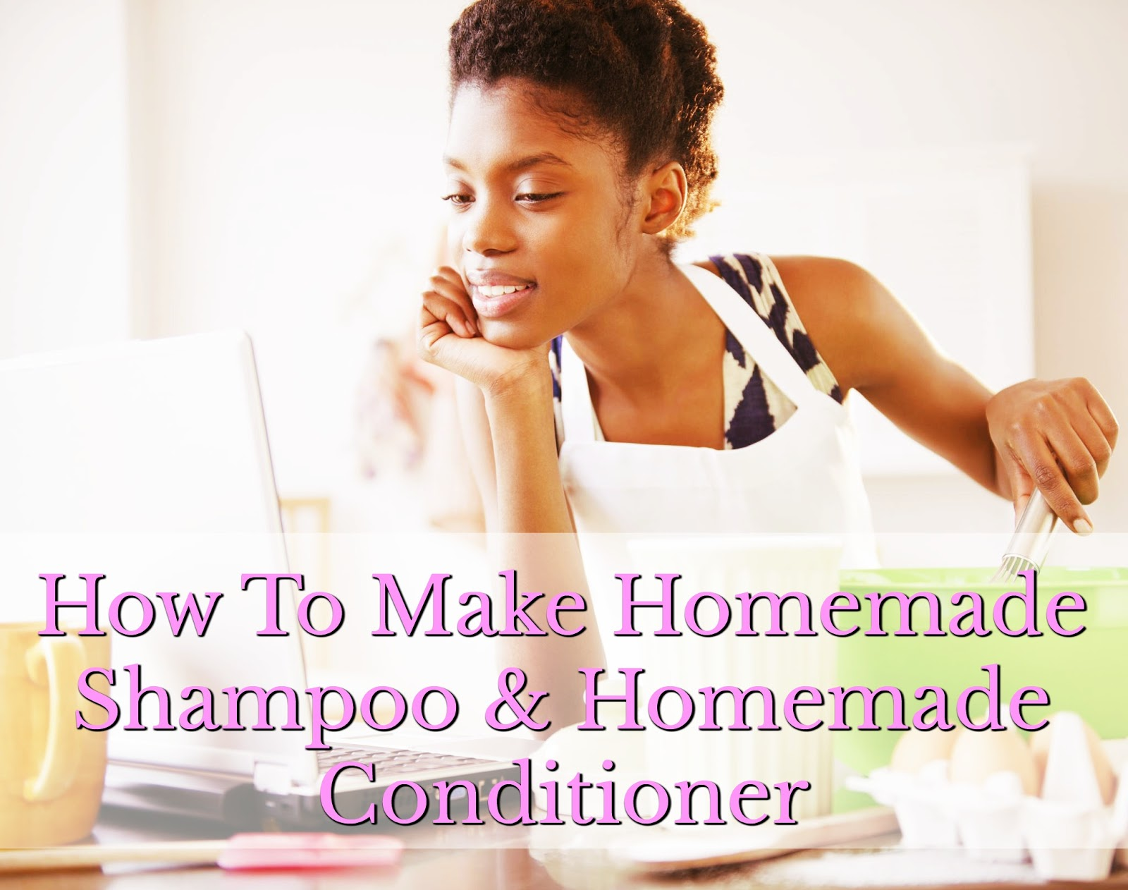 How To Make Homemade Shampoo & Homemade Conditioner