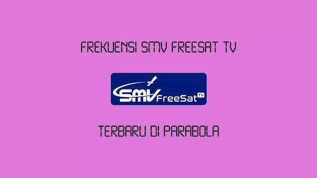 Frekuensi SMV Freesat TV Terbaru