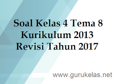 Soal Kelas 4 Tema 8 Kurikulum 2013