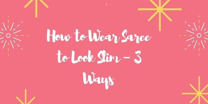 How to Wear Saree to Look Slim – 3 Ways