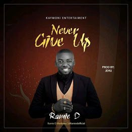 DOWNLOAD MUSIC MP3: Never Give Up - Ramie D [Prod. By Jehu]
