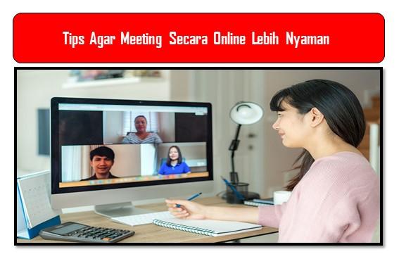 Tips Agar Meeting Secara Online Lebih Nyaman