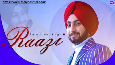 Raazi Song Lyrics - Parakhjeet Singh | Latest Punjabi Song 2020 || New Punjabi Song 2020