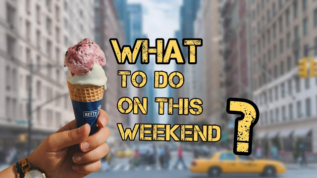 What to do on Weekend?