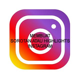 Begini Cara Membuat Sorotan atau Highlights Instagram