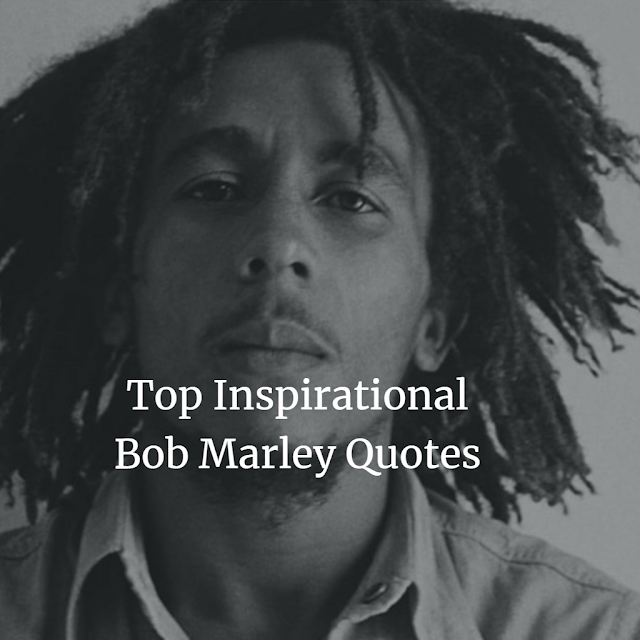 Top Inspirational Bob Marley Quotes