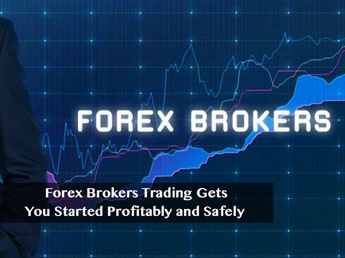 Forex Brokers Trading Gets You Started Profitably and Safely