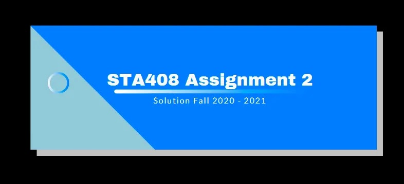 STA408 Assignment 2 Solution 2021