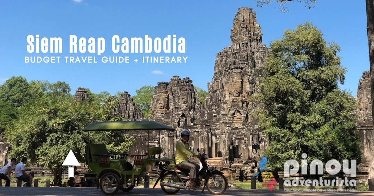 CAMBODIA: SIEM REAP TRAVEL GUIDE 2018 with ₱10,000 Itinerary and Budget