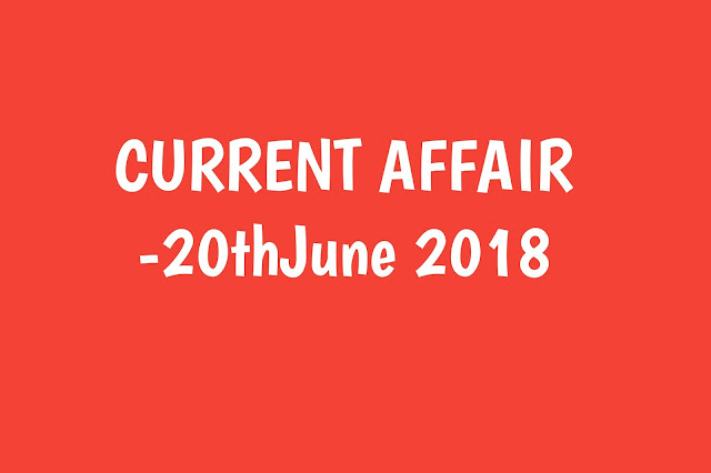 Current Affairs - 2019 - Current Affairs today 20the June 2019