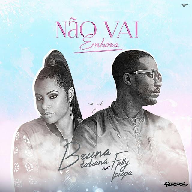 Bruna Tatiana - Não Vai Embora Feat. Fally Ipupa // Download