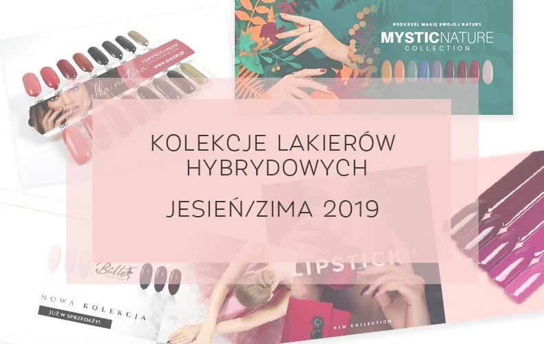 Lakiery hybrydowe - Jesień/Zima 2019 - Przegląd kolekcji