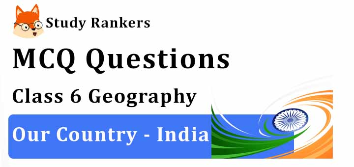 MCQ Questions for Class 6 Geography: Ch 7 Our Country - India