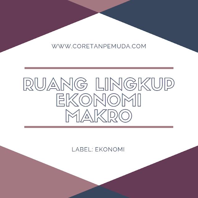 Ruang Lingkup Ekonomi Makro beserta Teori Lahirnya (Lengkap)
