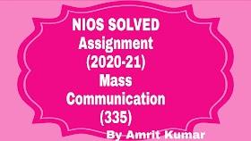 MASS COMMUNICATION (335)   NIOS FREE SOLVED ASSIGNMENTS (2020-21)   TMA-MASS COMMUNICATION (335)-20-21