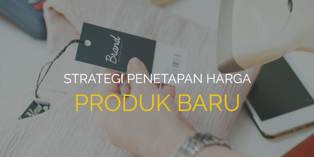 Strategi Penetapan Harga Produk Baru dalam Pemasaran