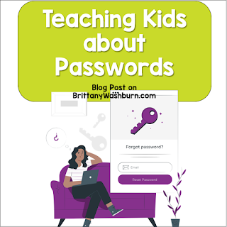 Passwords are a part of life in the 21st century. Begin by taking time to talk to your students/kids explicitly about passwords.  It may seem like these basic concepts should go without saying, but every stable building has to be built on a strong foundation.