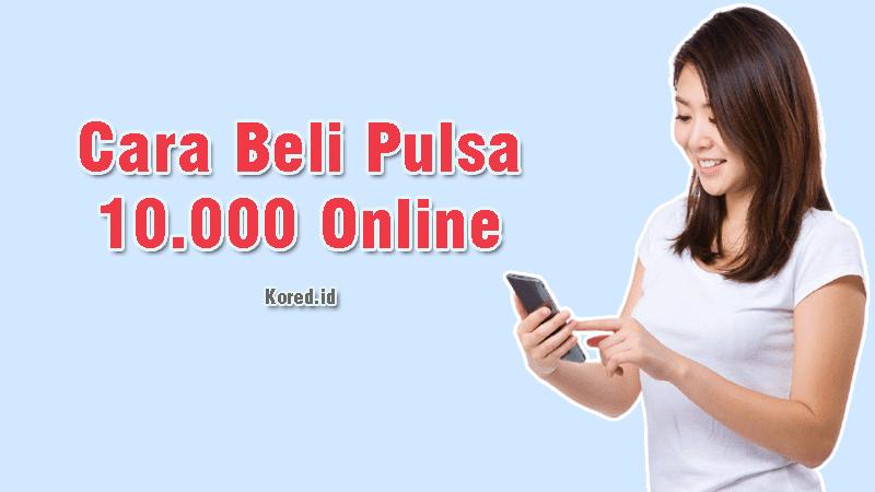 Cara Beli Pulsa 10000 Online dan Bayar Pakai Ewallet
