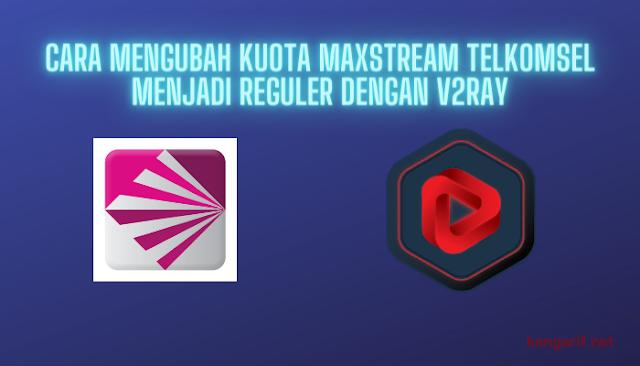 Cara Mengubah Kuota MAXstream Telkomsel Menjadi Reguler dengan V2Ray