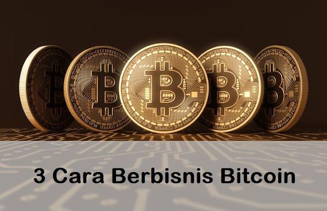 3 Cara Berbisnis Bitcoin