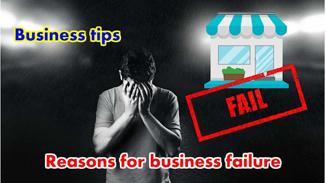 Reasons for business failure, and business tips