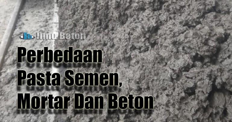 Perbedaan Pasta Semen, Mortar Dan Beton - Ilmu Beton