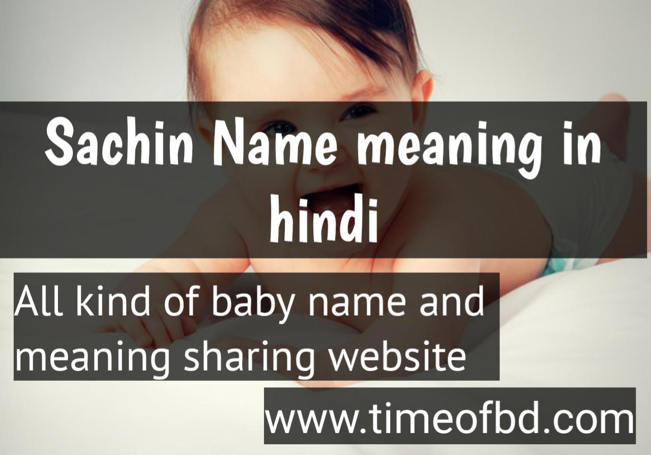 sachin name meaning in hindi, sachin ka meaning ,sachin meaning in hindi dictioanry,meaning of sachin in hindi