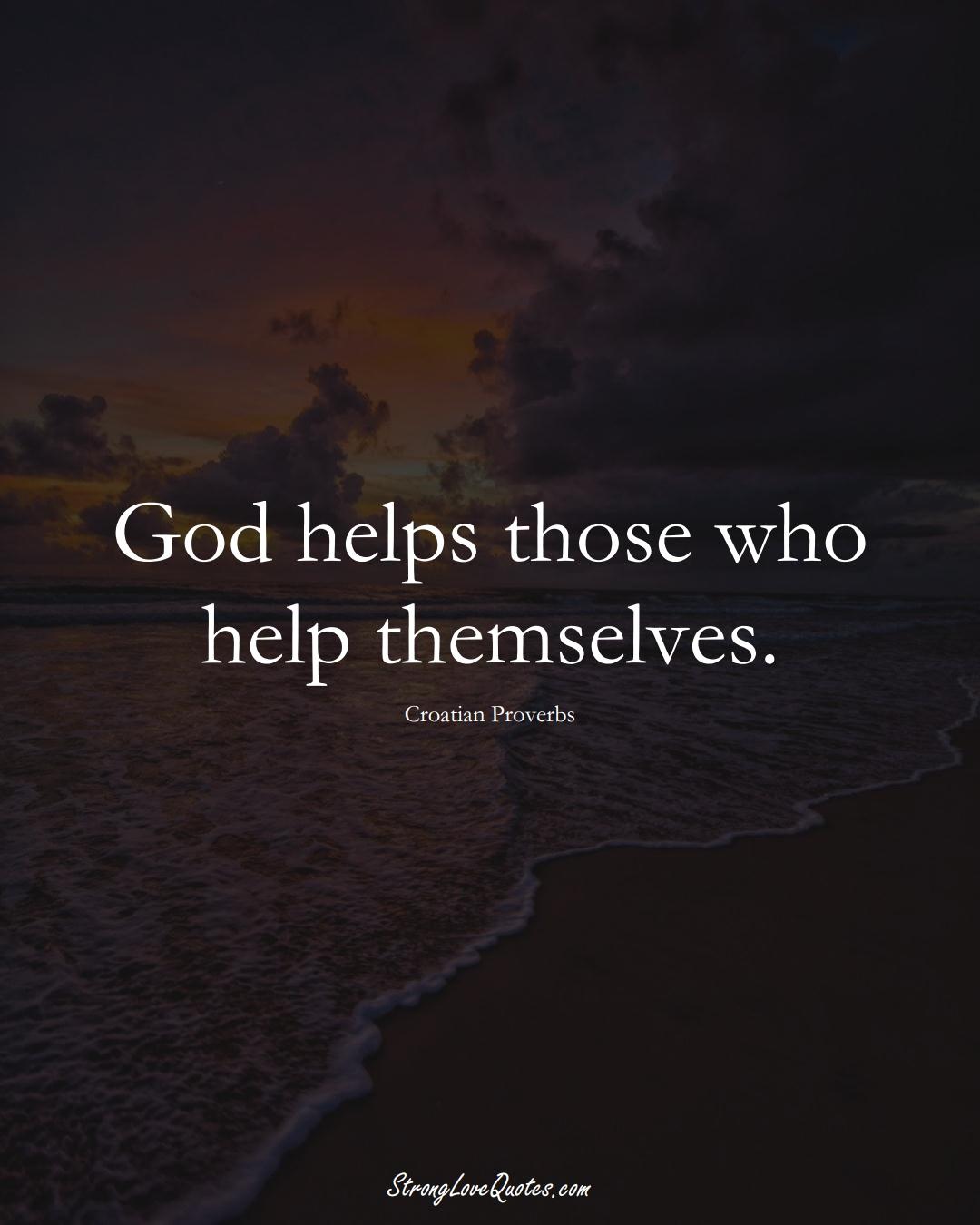 God helps those who help themselves. (Croatian Sayings);  #EuropeanSayings
