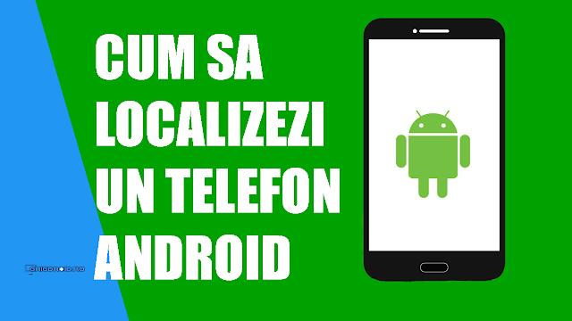 Cum să localizezi un telefon mobil Android pe hartă