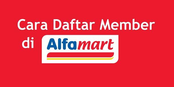 Cara Daftar Member Alfamart dan Membuat Kartu Member Alfa