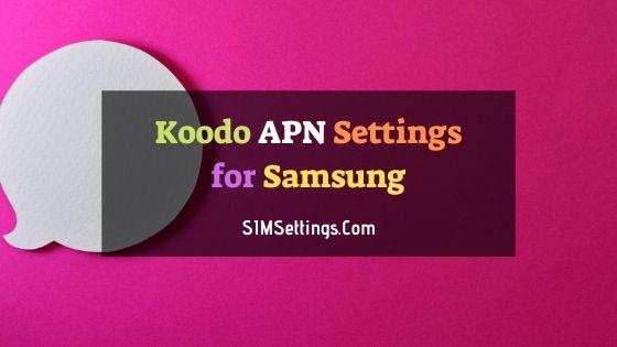 Koodo APN Settings Samsung