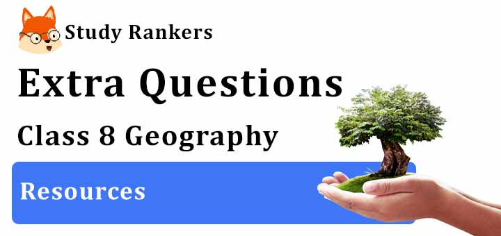 Resources Extra Questions Chapter 1 Class 8 Geography